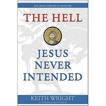 The Hell Jesus Never Intended by Keith Wright - 9781896836652 Book