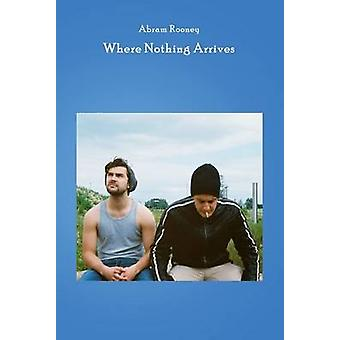 Where Nothing Arrives by Abram Rooney - 9781910067185 Book