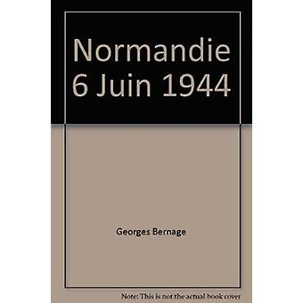 Normandie 6 Juin 1944 by George Bernage - 9782840482734 Book