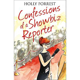 The Confessions of a Showbiz Reporter by Holly Forest - 9780007517732