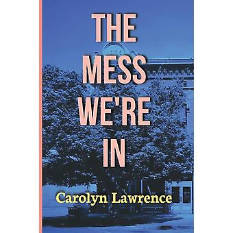 The Mess Were In by Lawrence & Carolyn
