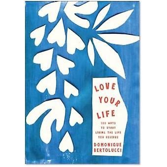 Love Your Life by Domonique Bertolucci