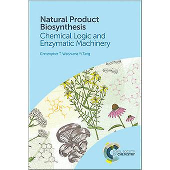 Natural Product Biosynthesis  Chemical Logic and Enzymatic Machinery by Christopher T Walsh & Yi Tang