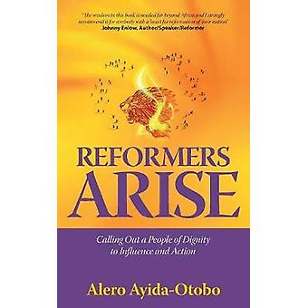 Reformers Arise Calling Out a People of Dignity to Influence and Action by AyidaOtobo & Alero