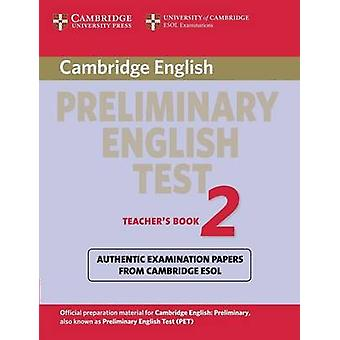 Cambridge Preliminary English Test 2 Teachers Book Examination Papers from the University of Cambridge ESOL Examinations by Cambridge ESOL
