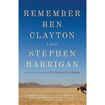 Remember Ben Clayton by Stephen Harrigan - 9780307948793 Book
