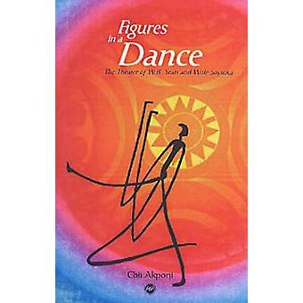 Figures In A Dance - The Theatre of W.B. Yeats and Wole Soyinka by Chi