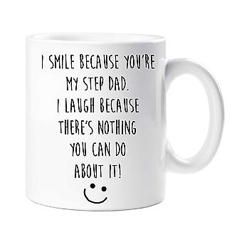 I Smile Because You Are My Step Dad, I Laugh Because There's Nothing You Can Do About It Mug