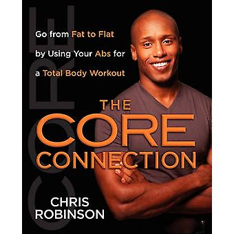 The Core Connection Go from Fat to Flat by Using Your ABS for a Total by Robinson & Chris