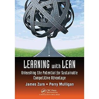 Learning with Lean  Unleashing the Potential for Sustainable Competitive Advantage by Zurn & James