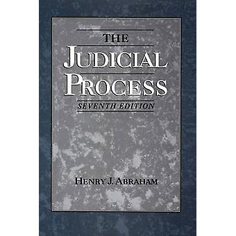 The Judicial Process An Introductory Analysis of the Courts of the United States England and France by Abraham & Henry Julian