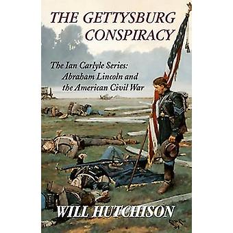 The Gettysburg Conspiracy by Hutchison & Will