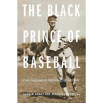 The Black Prince of Baseball Hal Chase and the Mythology of the Game by Dewey & Donald