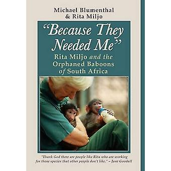 Because They Needed Me Rita Miljo and the Orphaned Baboons of South Africa by Blumenthal & Michael