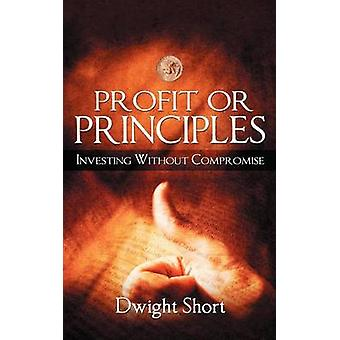 Profit or Principles Investing Without Compromise by Short & Dwight