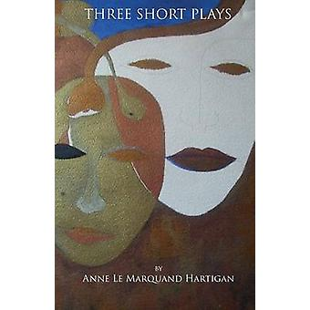 Three Short Plays by Hartigan & Anne Le Marquand