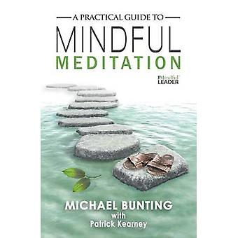 A Practical Guide to Mindful Meditation by Bunting & Michael