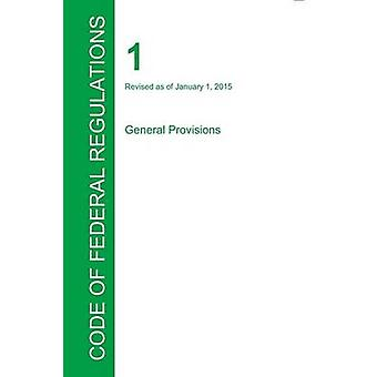 CFR 1 General Provisions January 01 2015 Volume 1 of 1 by Office of the Federal Register CFR