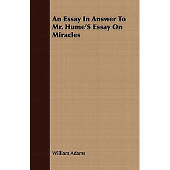 An Essay In Answer To Mr. HumeS Essay On Miracles by Adams & William