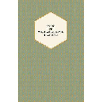 Works of William Makepeace Thackeray  Catherine Major Gahagan Rebecca and Rowena Sultan Stork and The Fatal Boots by Thackeray & William Makepeace