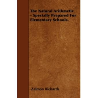 The Natural Arithmetic  Specially Prepared For Elementary Schools. by Richards & Zalmon