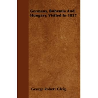 Germany Bohemia And Hungary Visited In 1837 by Gleig & George Robert