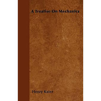 A Treatise On Mechanics by Kater & Henry