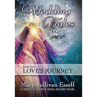 Wedding Tales Book One Loves Journey by Esseff & Mary Sullivan