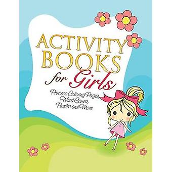 Activity Books for Girls Princess Coloring Pages Word Games Puzzles and More by Publishing LLC & Speedy