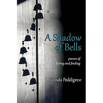 A Shadow of Bells Poems of Losing and Finding by Peddigrew & Brenda