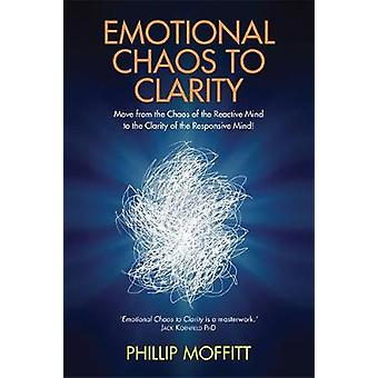 Emotional Chaos to Clarity How to Live More Skilfully Make Better Decisions and Find Purpose in Life by Moffitt & Phillip