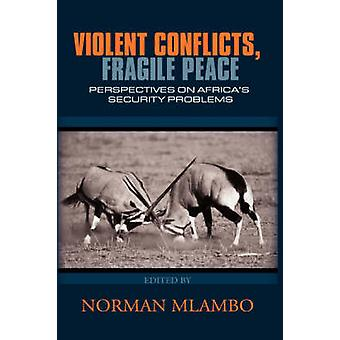 Violent Conflicts Fragile Peace Perspectives on Africas Security Problemshb by Mlambo & Norman