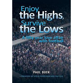 Enjoy the Highs Survive the Lows A fifty year love affair with football by Buck & Paul