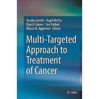 MultiTargeted Approach to Treatment of Cancer by Gandhi & Varsha