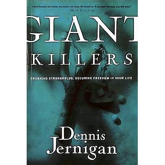 Giant Killers Crushing Strongholds Securing Freedom in Your Life by Jernigan & Dennis