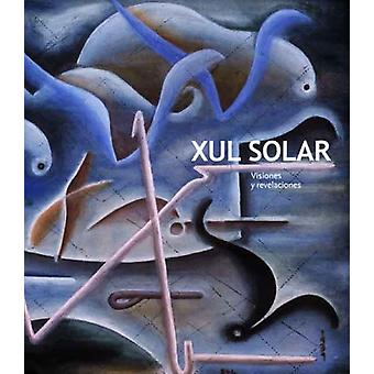 Xul Solar - Visions and Revelations by Patricia M. Artundo - 978030011