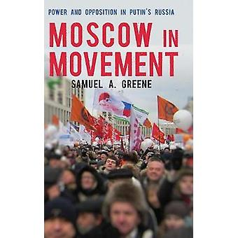 Moscow in Movement - Power and Opposition in Putin's Russia by Samuel