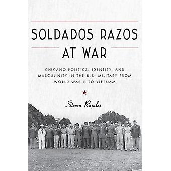 Soldados Razos at War - Chicano Politics - Identity - and Masculinity