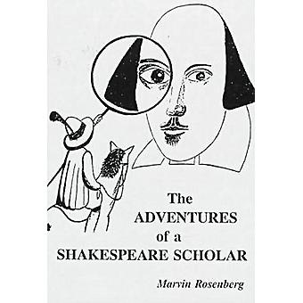 The Adventures of a Shakespeare Scholar - To Discover Shakespear's Art