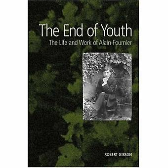 The End of Youth - The Life and Work of Alain-Fournier by Robert Gibso