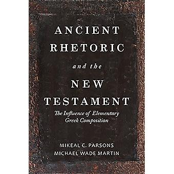 Ancient Rhetoric and the New Testament - The Influence of Elementary G