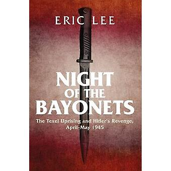 Night of the Bayonets - The Texel Uprising and Hitler's Revenge - Apri