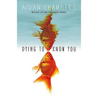 Dying to Know You by Aidan Chambers - 9781849416757 Book