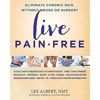 Live Pain-Free - Eliminate Chronic Pain Without Drugs or Surgery by Le