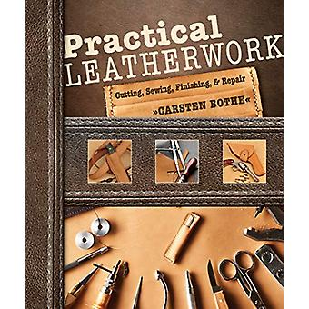 Practical Leatherwork - Cutting - Sewing - Finishing and Repair by Car