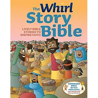 The Whirl Story Bible - Lively Bible Stories to Inspire Faith by Erin