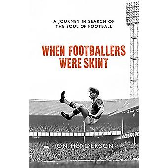 When Footballers Were Skint - A Journey in Search of the Soul of Footb