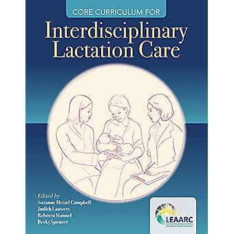 Core Curriculum For Interdisciplinary Lactation Care by Lactation Edu