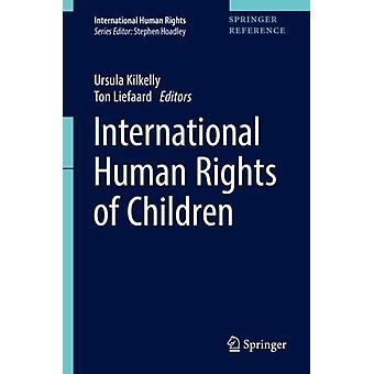 International Human Rights of Children by Edited by Ursula Kilkelly & Edited by Ton Liefaard