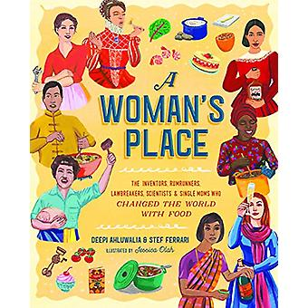 A Woman's Place - 50 Women Who Made History in the Kitchen by Deepi Ah